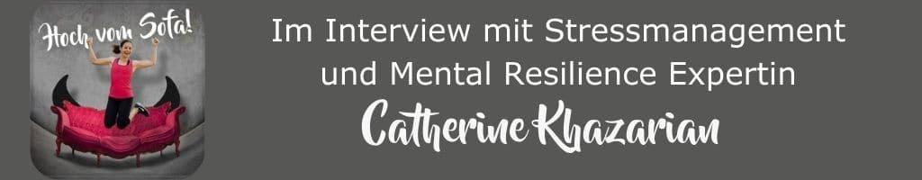 Resilienz bei Stress: im Interview mit Catherine Khazarian